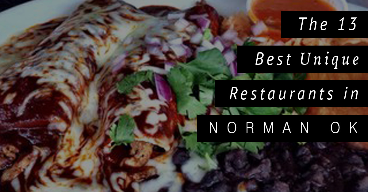 13 Delicious And Unique Places To Eat In Norman